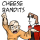 Cheese Bandits