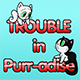 Trouble in Purr-adise