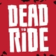 Dead to Ride