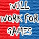 Will Work For Games