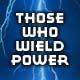 Those Who Wield Power